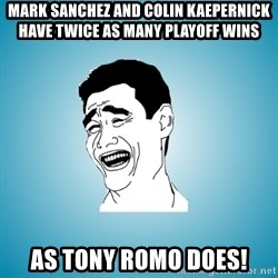 Laughing Man - Mark Sanchez and colin kaepernick have twice as many playoff wins as tony romo does!