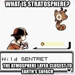 a wild pokemon appeared - What is Stratosphere? the atmosphere layer closest to earth's sufacr