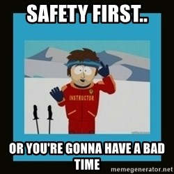 South Park Ski Instructor - Safety first.. or you're gonna have a bad time