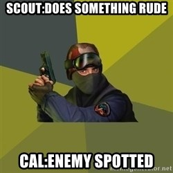 Counter Strike - Scout:Does something rude Cal:Enemy spotted