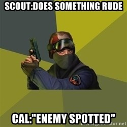 """Counter Strike - scout:does something rude Cal:""""enemy spotted"""""""