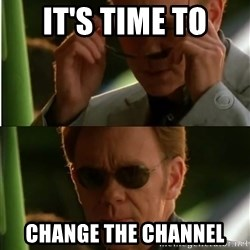 Csi - It's time to Change the channel