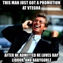 HaHa! Business! Guy! - This man just got a promotion at Vtegra After he aDmitted he loves rap, liquor, and babygurlz
