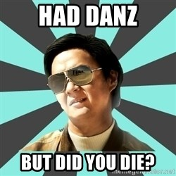 mr chow - Had DANZ BUT DID YOU DIE?