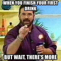 Badass Billy Mays - When you finish your first drink But wait, there's more