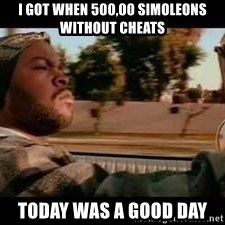 It was a good day - i got when 500,00 Simoleons without cheats today was a good day