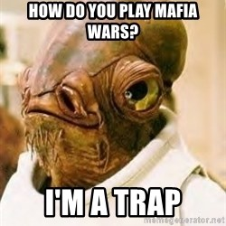 Its A Trap - How do you play Mafia Wars? I'm a TRAP