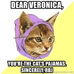 Hipster Kitty - Dear VERONICA, YOU'RE the CAT'S PAJAMAS. Sincerely, RBJ