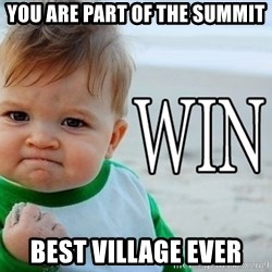Win Baby - You are part of the summit Best Village ever