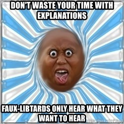 Yo Mama - Don't WASTE YOUR TIME WITH Explanations FAUX-libtards only hear what they want to hear
