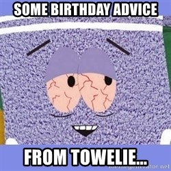 Towelie - SOme Birthday Advice  From Towelie...