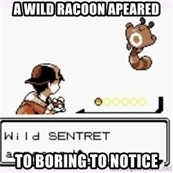 a wild pokemon appeared - A wild racoon apeared To Boring to notice