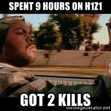 It was a good day - Spent 9 hours on h1z1 got 2 kills