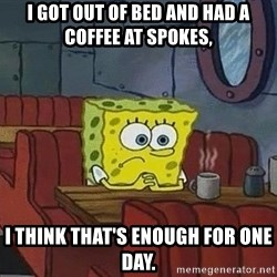 Coffee shop spongebob - i got out of bed and had a coffee at spokes, i think that's enough for one day.