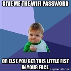Success Kid - give me the wifi password or else you get this little fist in your face.