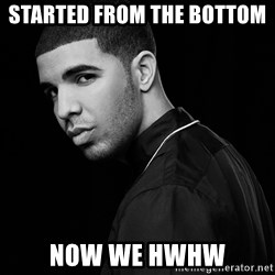 Drake quotes - Started from the bottom  Now we hwhw