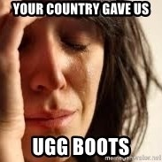 Crying lady - Your country gave us ugg boots