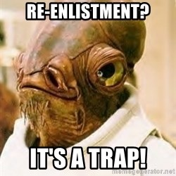 Admiral Ackbar - RE-ENLISTMENT? IT's A TRAP!