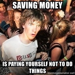Sudden Realization Ralph - Saving Money Is Paying Yourself Not To Do Things