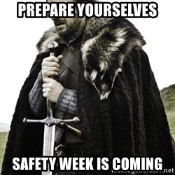 Ned Game Of Thrones - Prepare yourselves Safety week is coming