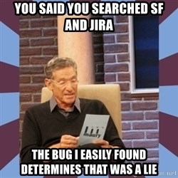 maury povich lol - You said you searched SF and jira The bug i easily found determines that was a lie