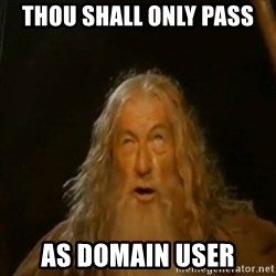 Gandalf You Shall Not Pass - THOU SHALL ONLY PASS AS DOMAIN USER
