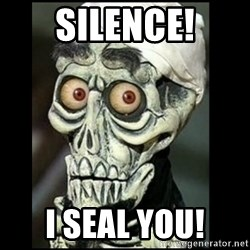 Achmed the dead terrorist - SILENCE! I SEAL YOU!