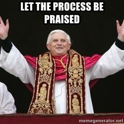 Pope Benedict - Let the process be Praised