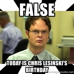Dwight from the Office - False Today is Chris Lesinski's Birthday