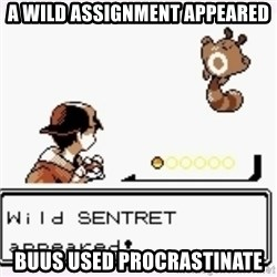 a wild pokemon appeared - A Wild Assignment appeared Buus used procrastinate