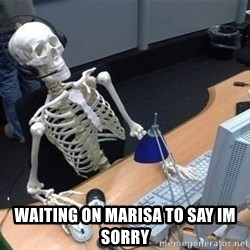 skeleton waiting still again -  waiting on marisa to say im sorry