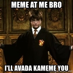 Harry Potter Come At Me Bro - meme at me bro i'll avada kameme you
