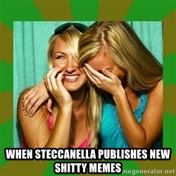 Laughing Girls  -  WHEN STECCANELLA PUBLISHES NEW SHITTY MEMES