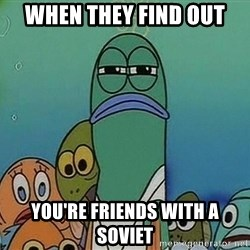 suspicious spongebob lifegaurd - When they find out you're friends with a soviet