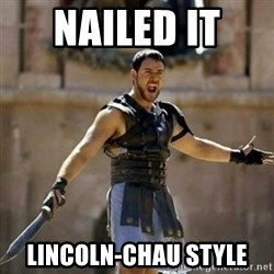 GLADIATOR - nAILED IT  lincoln-chau style