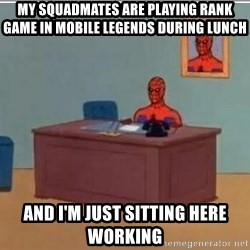 Spidermandesk - MY SQUADMATES ARE PLAYING RANK GAME IN MOBILE LEGENDS DURING LUNCH AND I'M JUST SITTING HERE WORKING