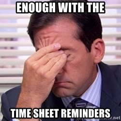 10564 - ENOUGH WITH THE TIME SHEET REMINDERS