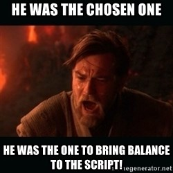 """Obi Wan Kenobi """"You were my brother!"""" - He was the chosen one He was the one to bring balance to the script!"""