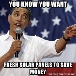 Obama You Mad - You know you want fresh solar panels to save money