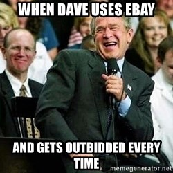 Laughing Bush - When dave uses ebay And gets outbidded every time