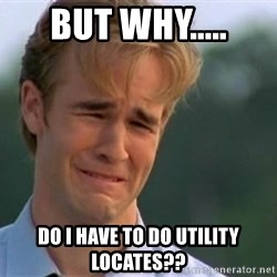 James Van Der Beek - BUT WHY..... DO I HAVE TO DO UTILITY LOCATES??