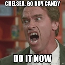 Arnold - CHElsea, go buy candy do it now