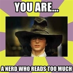 Harry Potter Sorting Hat - You are... A nerd whO reads too much
