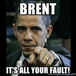 obama pointing - Brent It's all your fault!