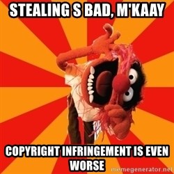Animal Muppet - Stealing s bad, m'kaay copyright infringement is even worse