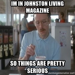 Things are getting pretty Serious (Napoleon Dynamite) - Im in johnston living magazine So Things are pretty serious