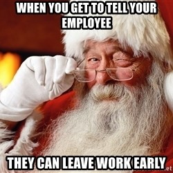 Capitalist Santa - When you get to tell your employee They can leave WOrk early