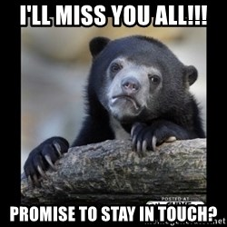 sad bear - I'll miss you all!!! promise to stay in touch?