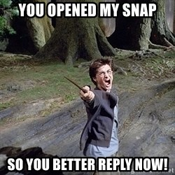 Pissed off Harry - you opened my snap so you better reply now!