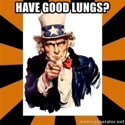 Uncle sam wants you! - HAVE GOOD LUNGS?